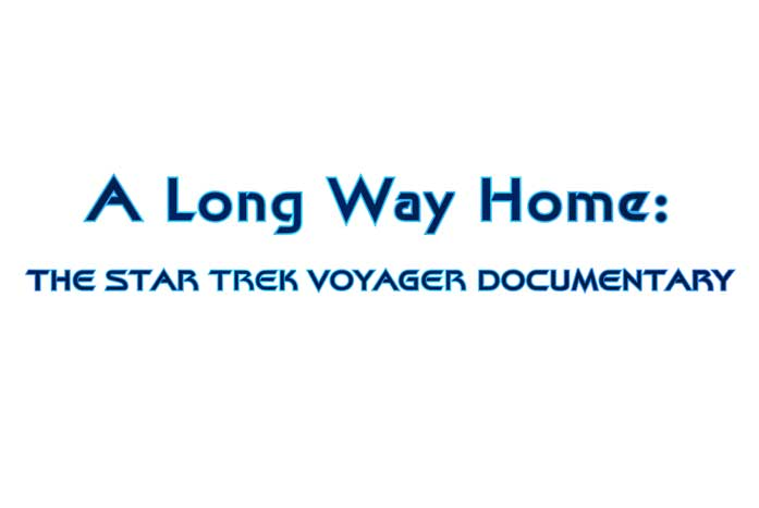 A Long Way Home: the Star Trek Voyager Documentary is an appropriate title for this new production.
